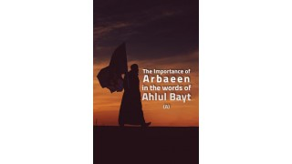 THE IMPORTANCE OF ARBAEEN IN THE WORDS OF AHLULBAYT (A)